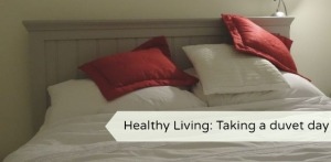 Healthy living: Taking a duvet day